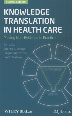 Knowledge Translation in Health Care By Straus, Sharon/ Tetroe, Jacqueline/ Graham, Ian D.